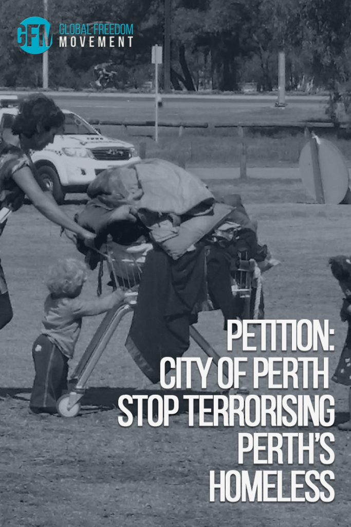 Petition: City of Perth - Stop Terrorising The Homeless of Perth | Global Freedom Movement