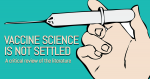 Vaccine Science is Not Settled: A Critical Review of the Literature