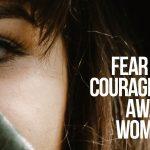 Fear Versus Courage: When Awakened Women Rise