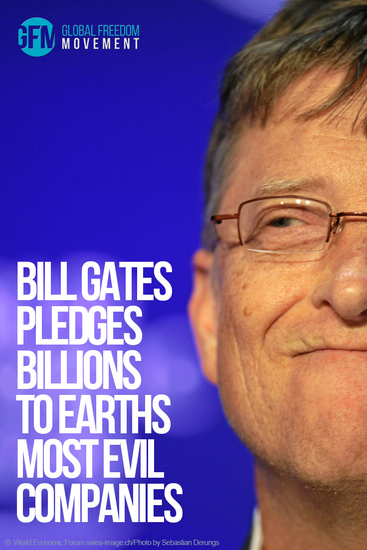 Bill Gates Pledges Billions To Earth's Most Evil Companies | Global Freedom Movement