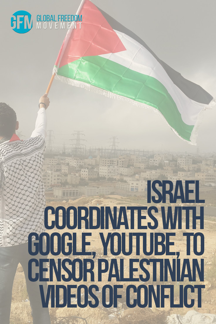 Israel To Coordinate With Google, YouTube, To Censor Palestinian Videos Of Conflict | Global Freedom Movement