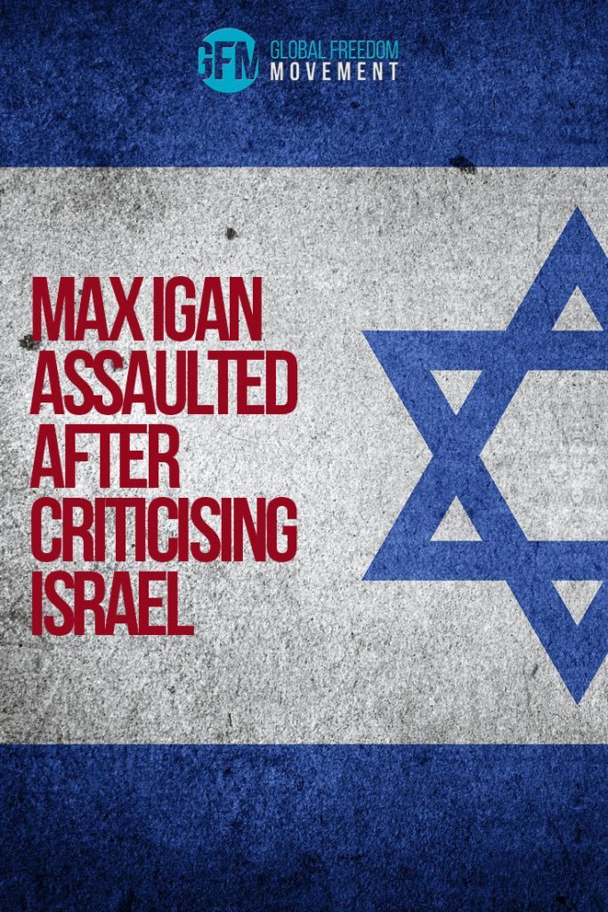 max igan assaulted after criticising israel