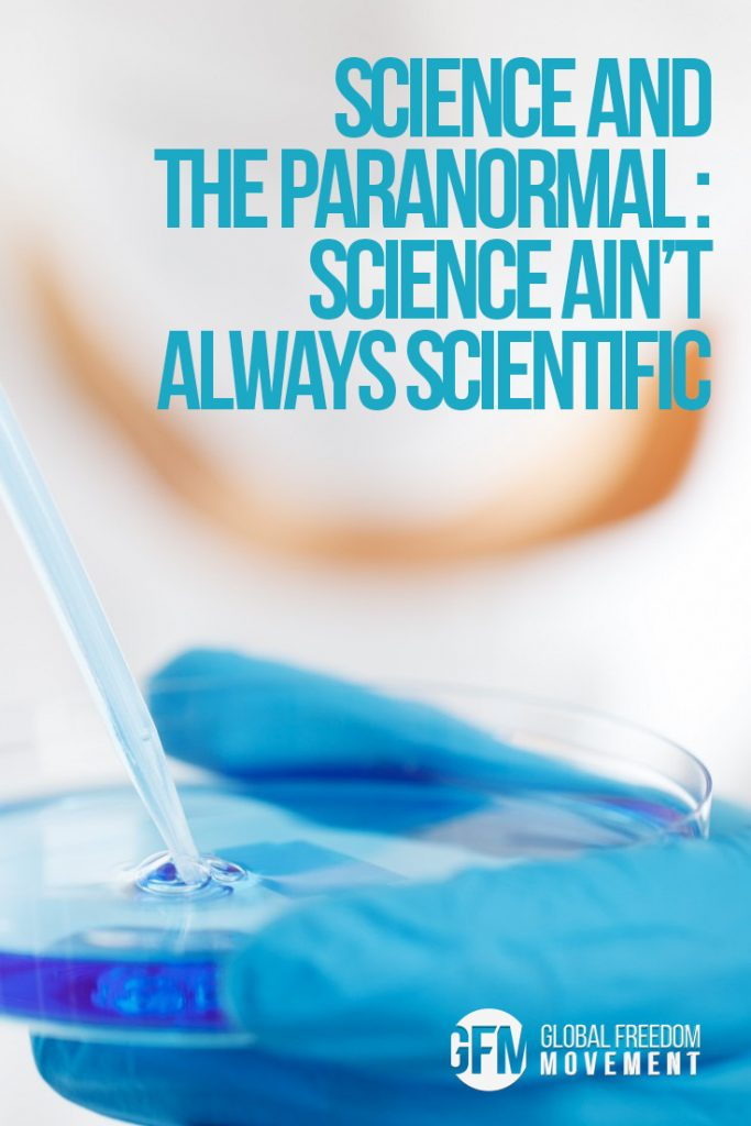 Science and the Paranormal - Science Aint Always Scientific   Global Freedom Movement