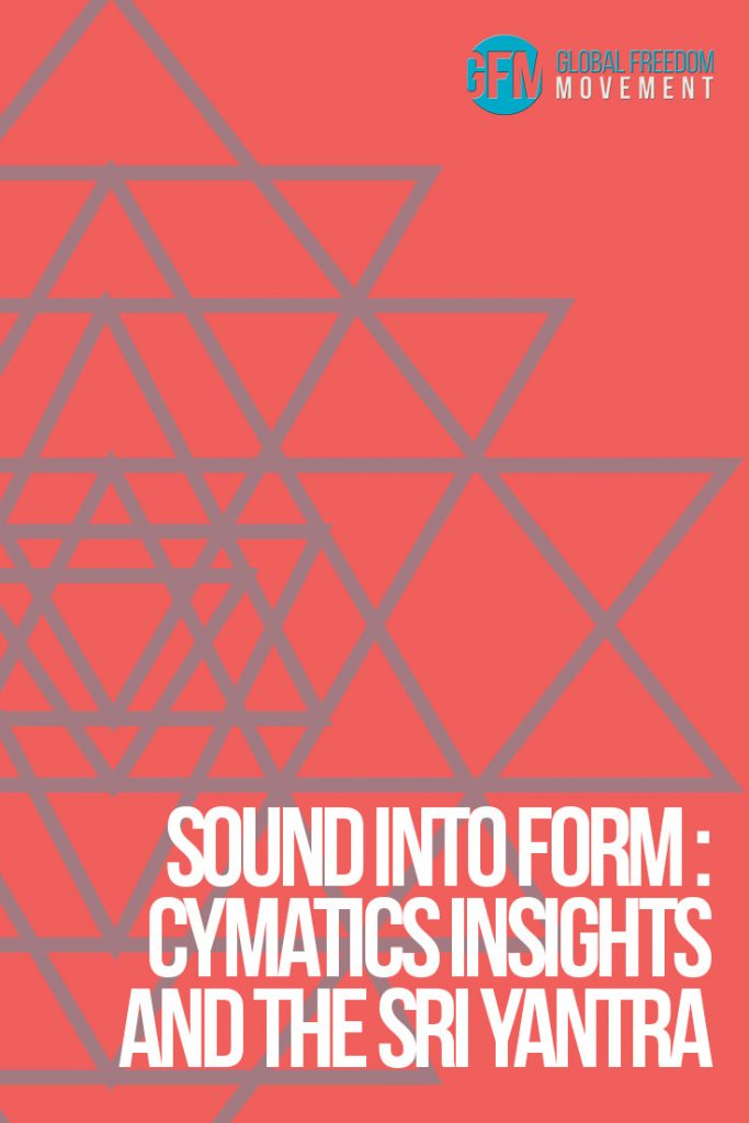 Sound into Form: Cymatics Insights and the Sri Yantra | Global Freedom Movement
