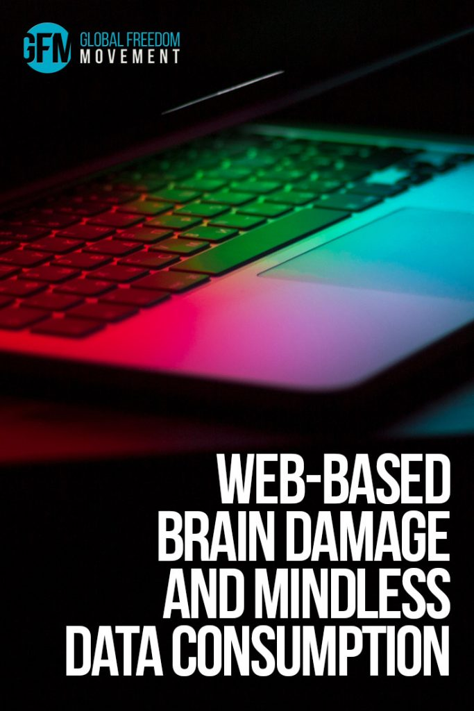 Web-Based Brain Damage and Mindless Data Consumption | Global Freedom Movement