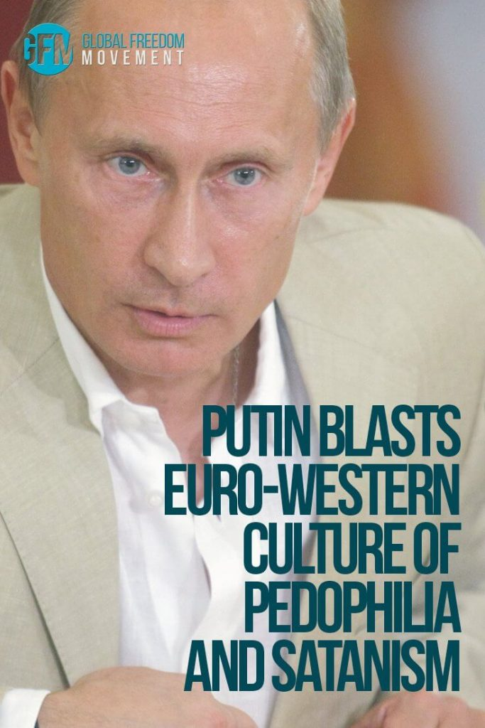 Putin Blasts Euro-Western Culture of Pedophilia and Satanism | Global Freedom Movement