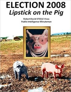 Robert David Steele | Election 2008: Lipstick on the Pig