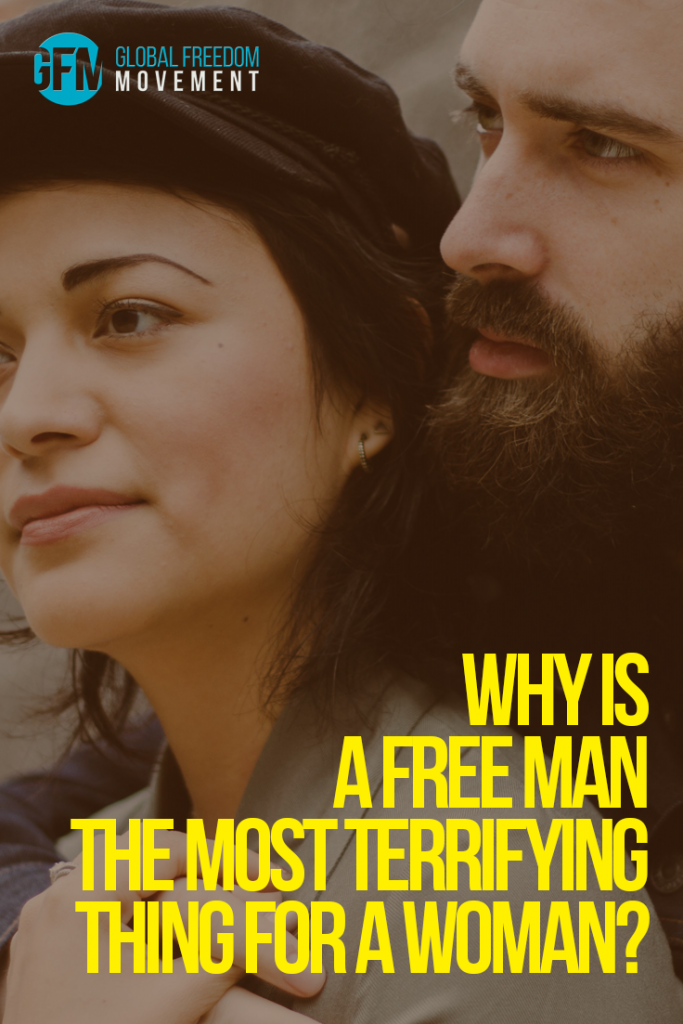 Why is a free man the most terrifying thing for a woman? | Global Freedom Movement