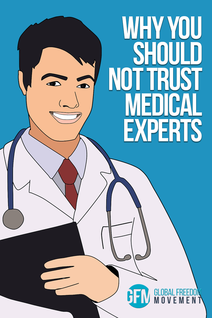 Why You Should Not Trust Medical Experts | Global Freedom Movement