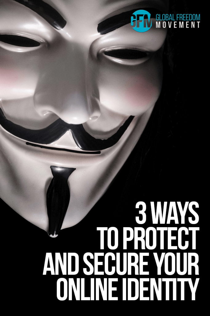 3 Ways To Protect And Secure Your Online Identity | Global Freedom Movement