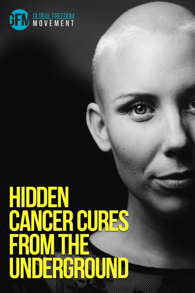 Hidden Cancer Cures From The Underground | Global Freedom Movement