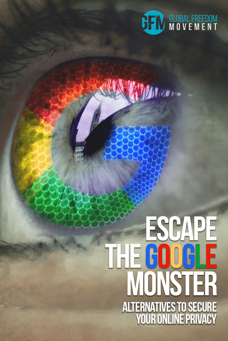 Escape The Google Monster - Alternatives To Secure Your Online Privacy | Global Freedom Movement